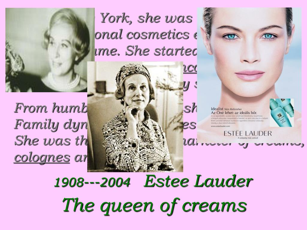 Born in New York, she was the founder of the international cosmetics empire that bears her name.