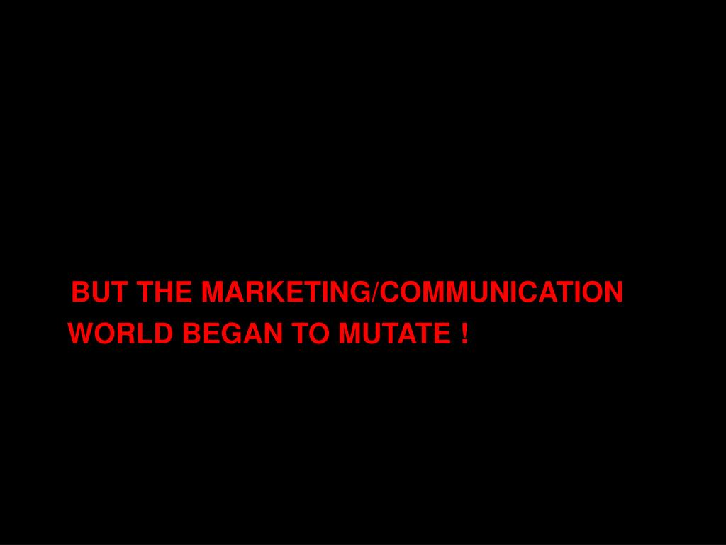BUT THE MARKETING/COMMUNICATION