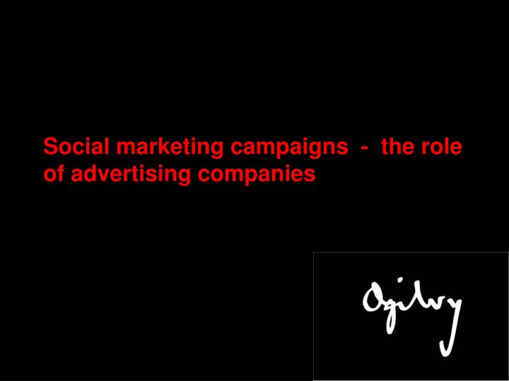 Social marketing campaigns the role of advertising companies l.jpg