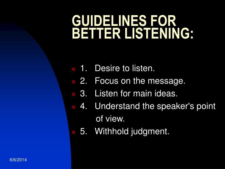 GUIDELINES FOR BETTER LISTENING:
