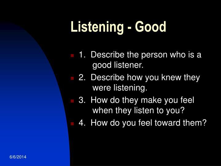 Listening - Good