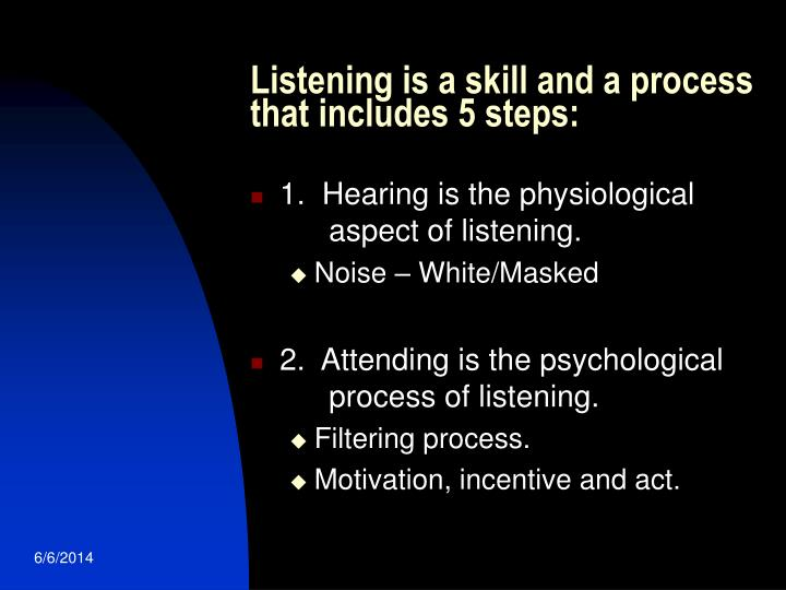 Listening is a skill and a process that includes 5 steps: