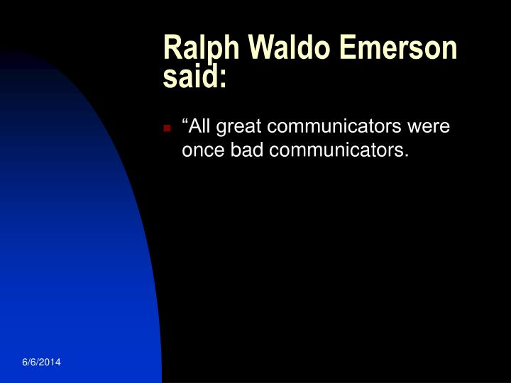 Ralph Waldo Emerson said: