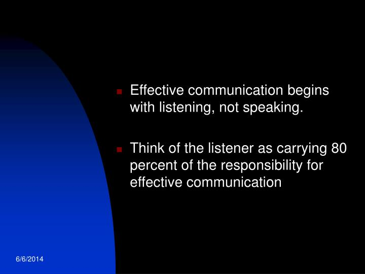 Effective communication begins with listening, not speaking.