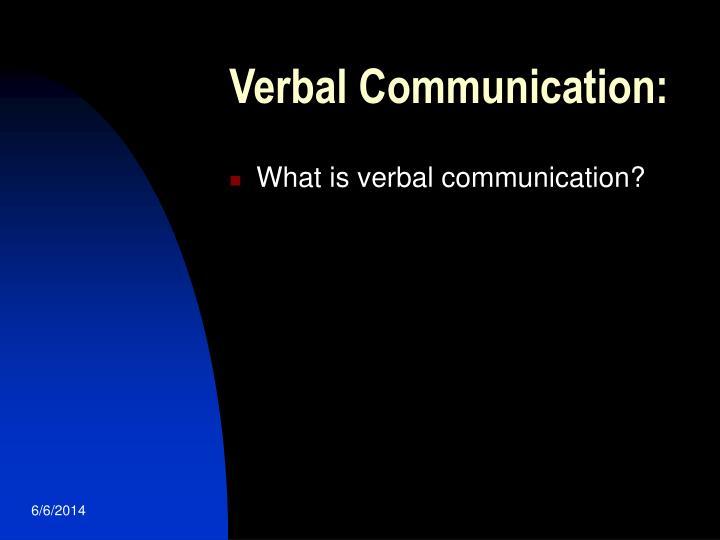 Verbal Communication:
