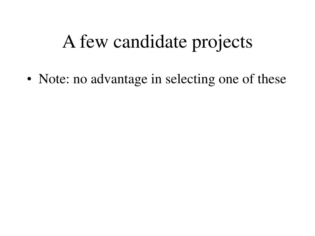 A few candidate projects