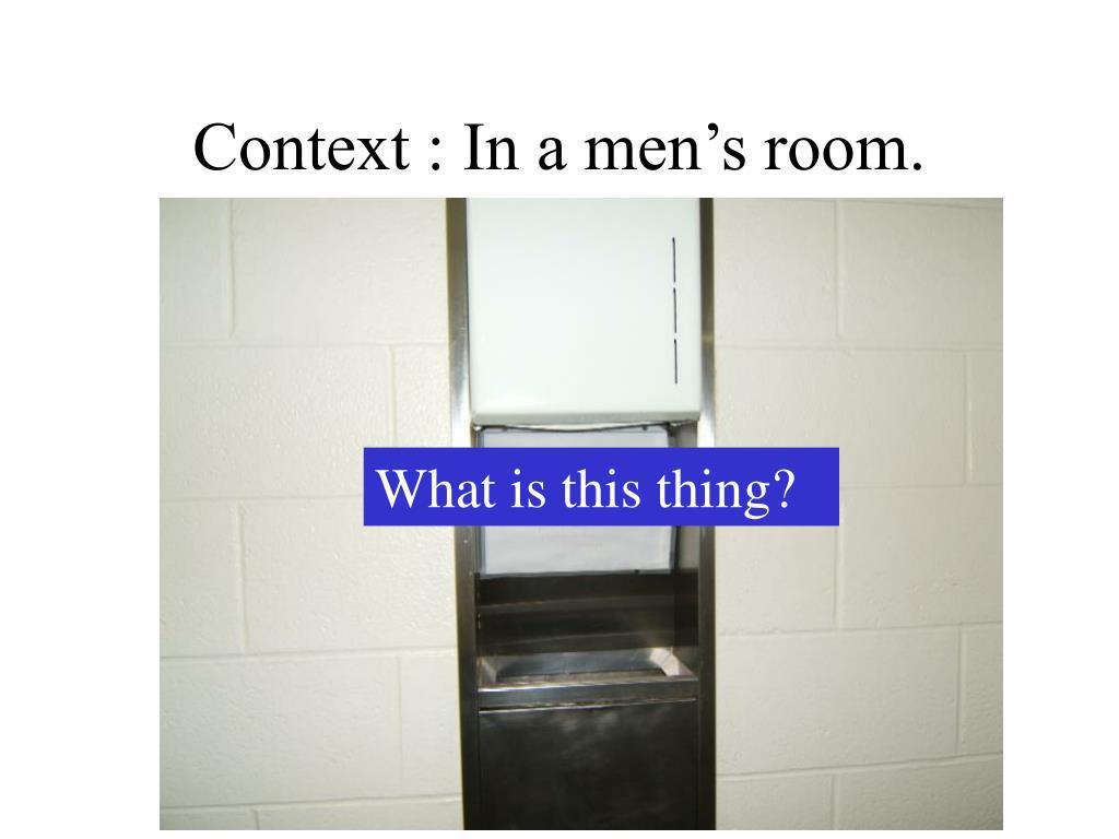 Context : In a men's room.