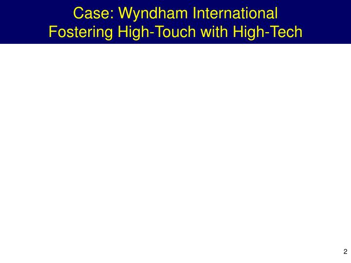 Case wyndham international fostering high touch with high tech
