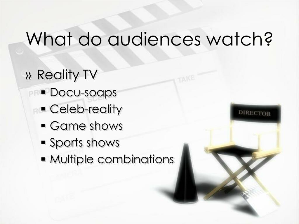 What do audiences watch?