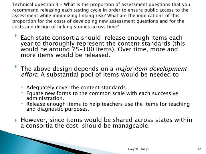 Technical question 3 - What is the proportion of assessment questions that you recommend releasing each testing cycle in order to ensure public access to the assessment while minimizing linking risk? What are the implications of this proportion for the costs of developing new assessment questions and for the costs and design of linking studies across time?