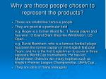 why are these people chosen to represent the products