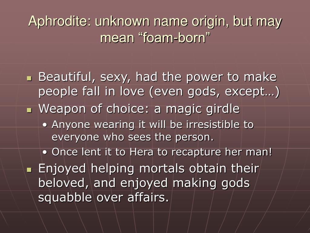 "Aphrodite: unknown name origin, but may mean ""foam-born"""