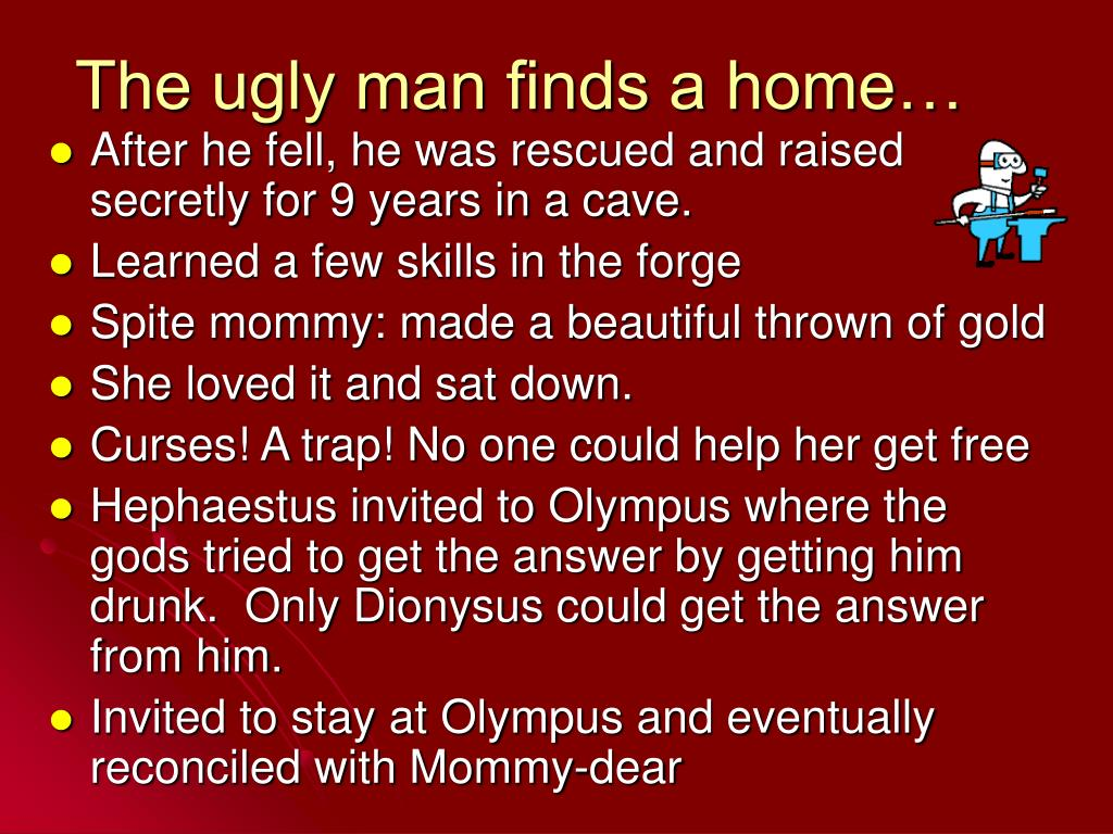 The ugly man finds a home…