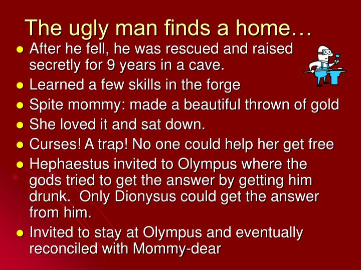 The ugly man finds a home