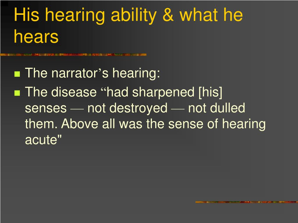 His hearing ability & what he hears