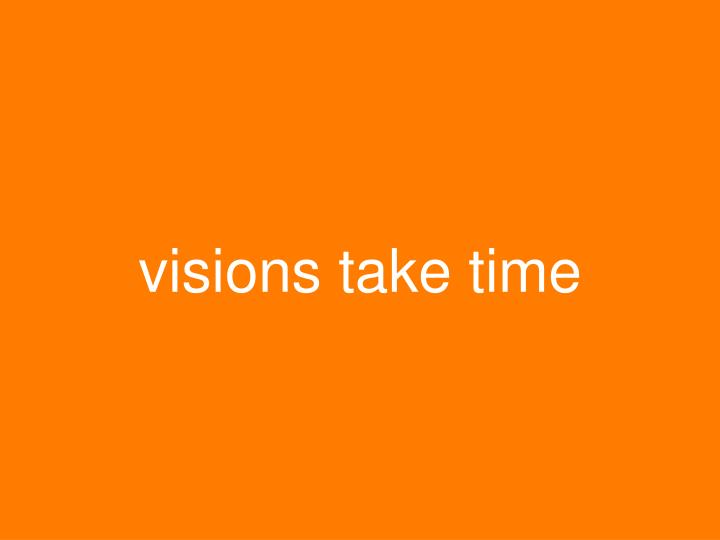 visions take time