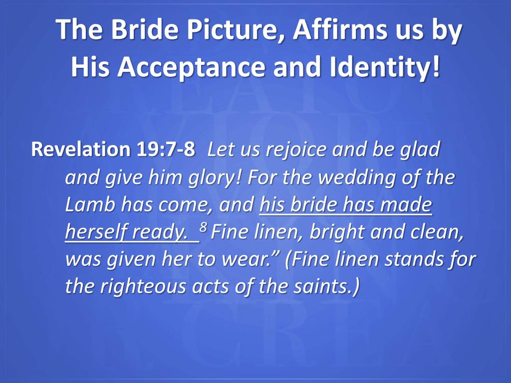 The Bride Picture, Affirms us by His Acceptance and Identity!
