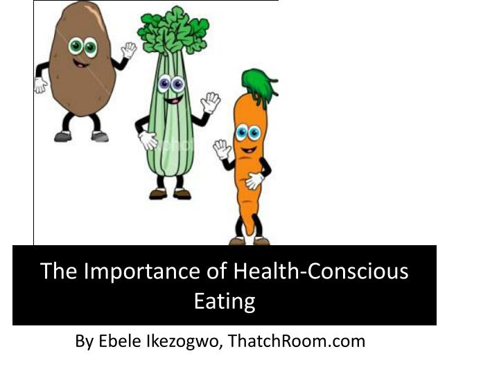 The importance of health conscious eating