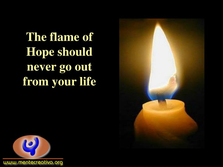 The flame of Hope should never go out from your life