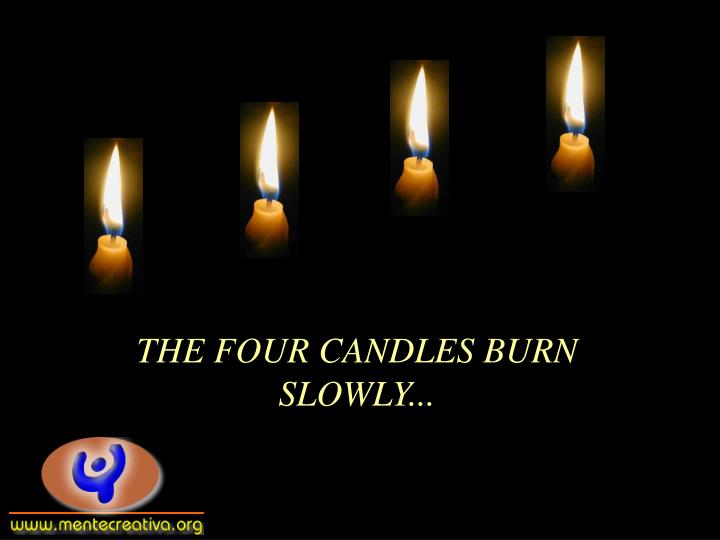 THE FOUR CANDLES BURN SLOWLY...