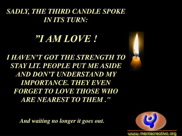 SADLY, THE THIRD CANDLE SPOKE IN ITS TURN: