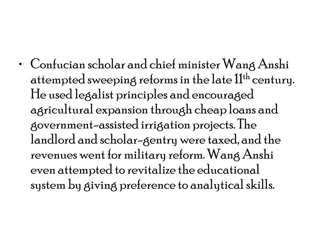 Confucian scholar and chief minister Wang Anshi attempted sweeping reforms in the late 11