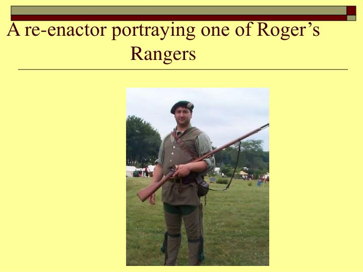 A re-enactor portraying one of Roger's Rangers