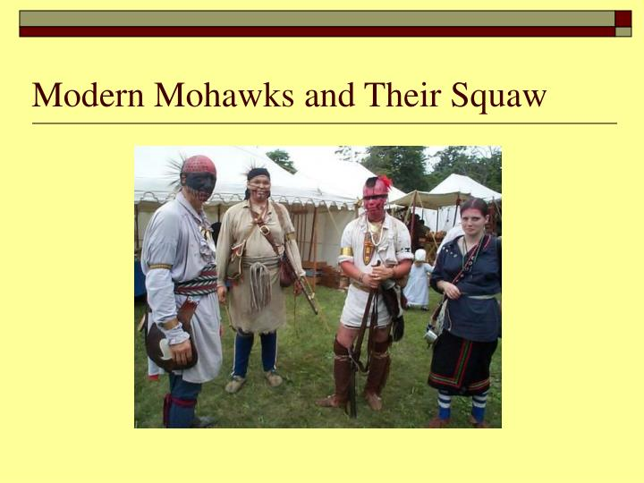 Modern Mohawks and Their Squaw