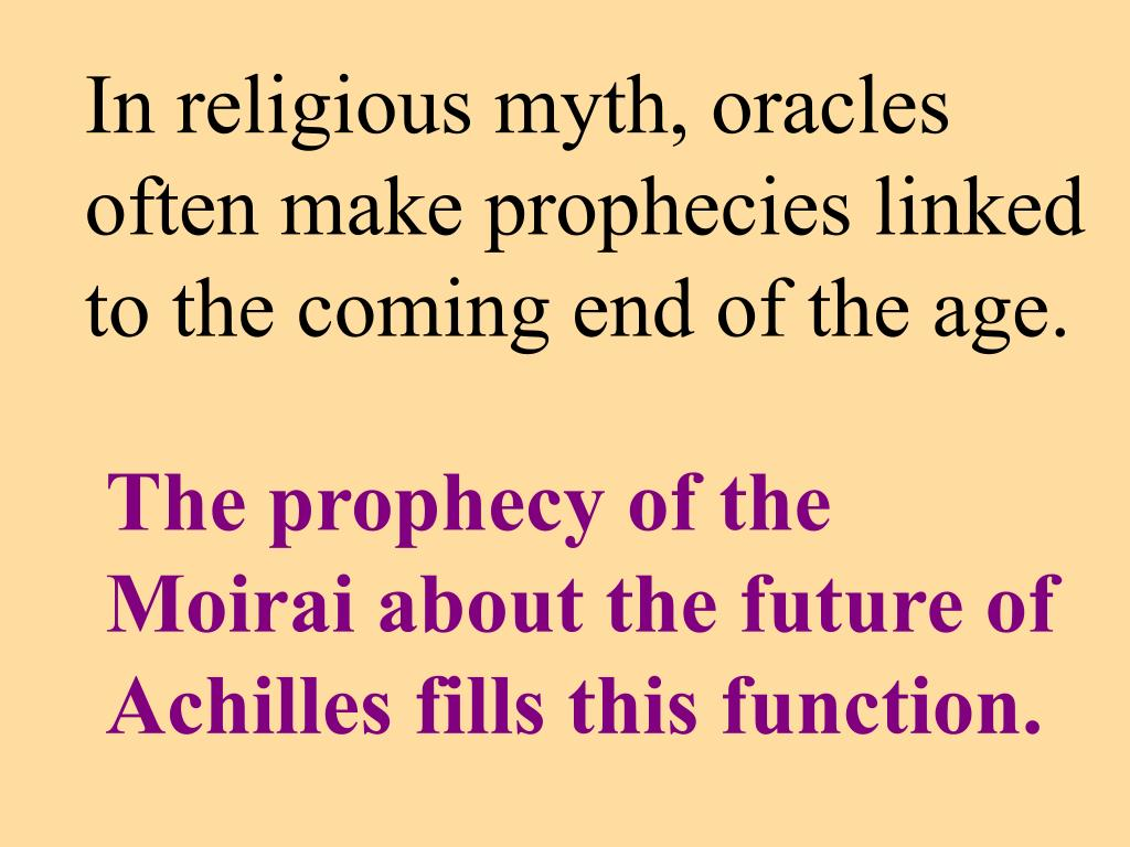 In religious myth, oracles often make prophecies linked to the coming end of the age.