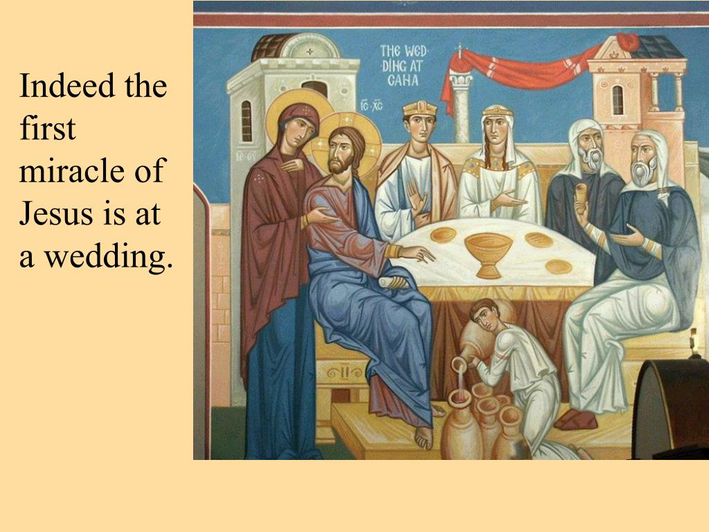 Indeed the first miracle of Jesus is at a wedding.