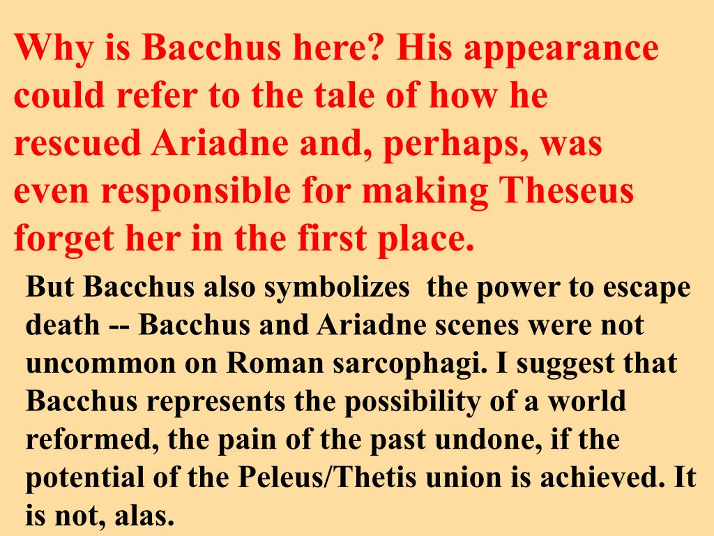 Why is Bacchus here? His appearance could refer to the tale of how he rescued Ariadne and, perhaps, was even responsible for making Theseus forget her in the first place.