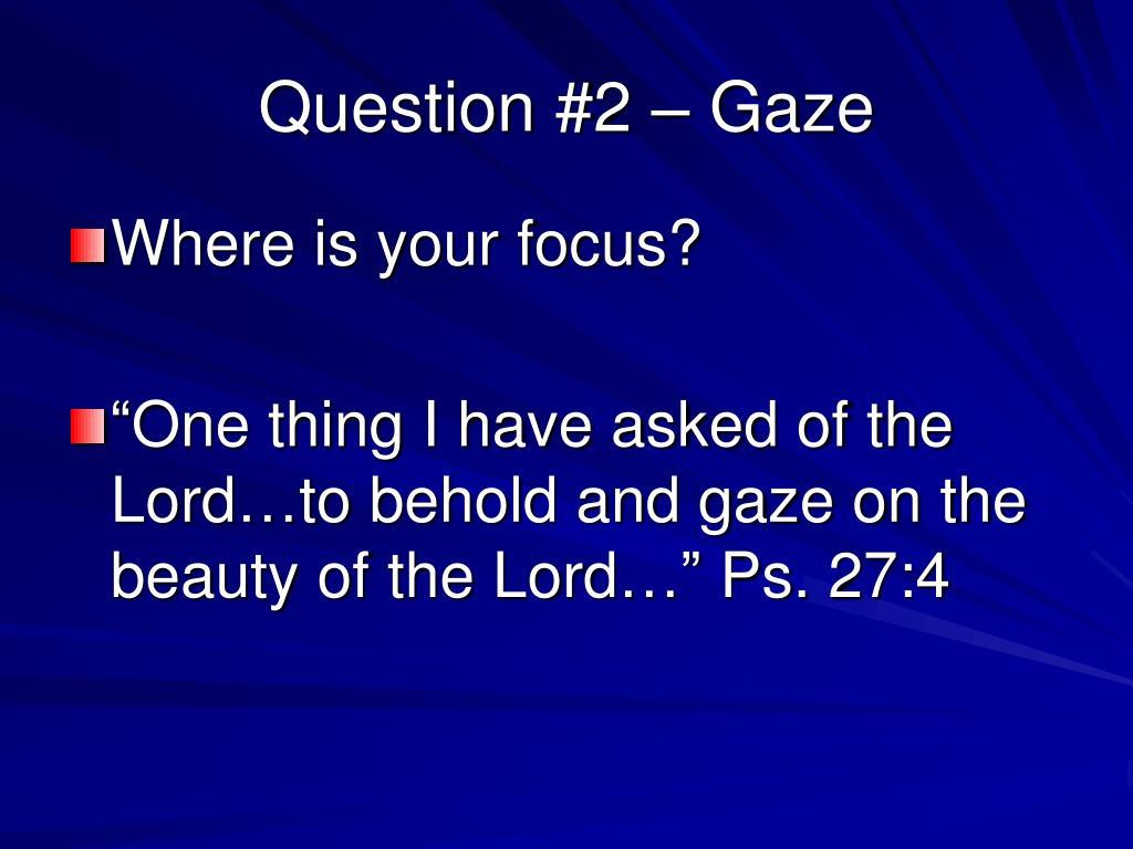 Question #2 – Gaze