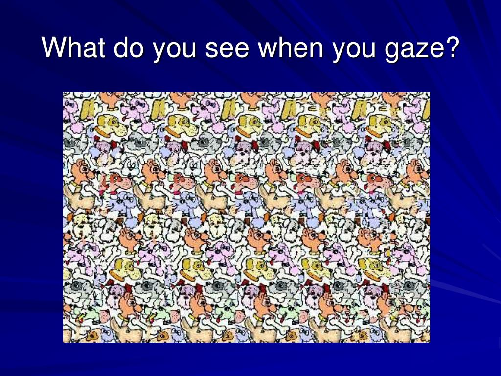 What do you see when you gaze?