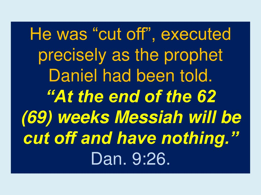 "He was ""cut off"", executed precisely as the prophet Daniel had been told."
