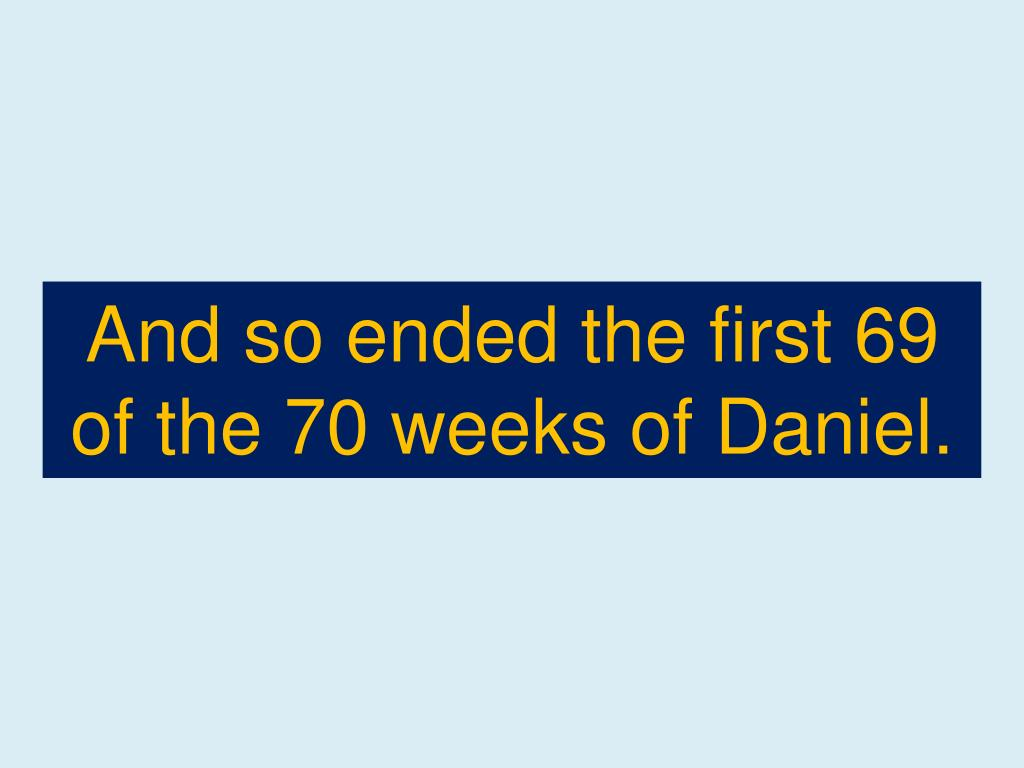 And so ended the first 69 of the 70 weeks of Daniel.