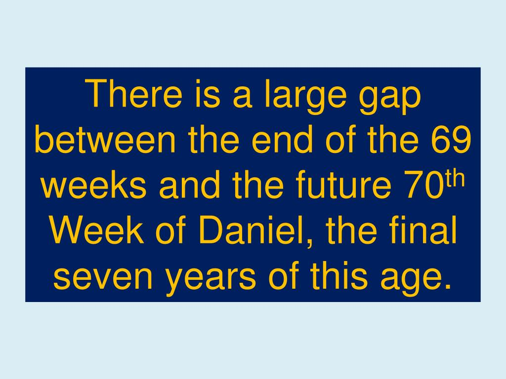 There is a large gap between the end of the 69 weeks and the future 70