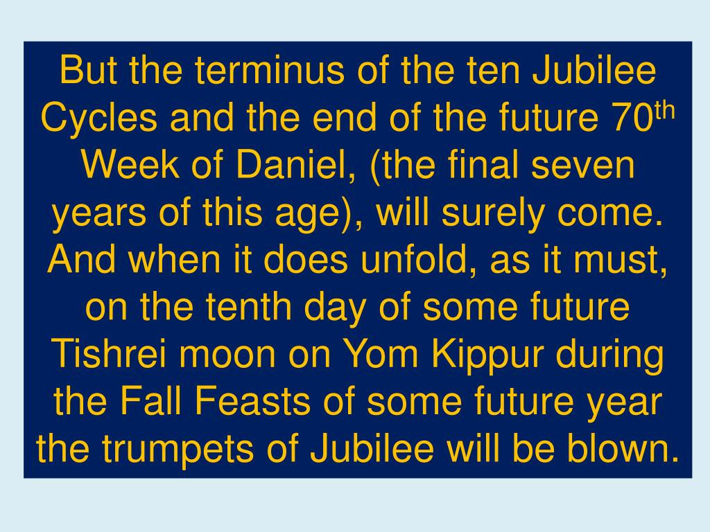 But the terminus of the ten Jubilee Cycles and the end of the future 70