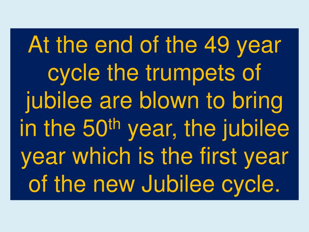 At the end of the 49 year cycle the trumpets of jubilee are blown to bring