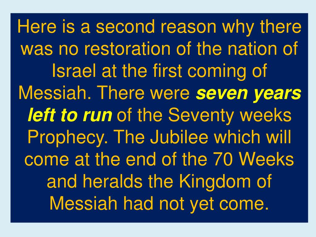 Here is a second reason why there was no restoration of the nation of Israel at the first coming of Messiah. There were