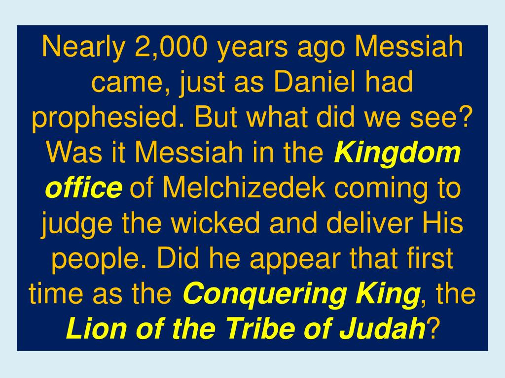Nearly 2,000 years ago Messiah came, just as Daniel had prophesied. But what did we see? Was it Messiah in the