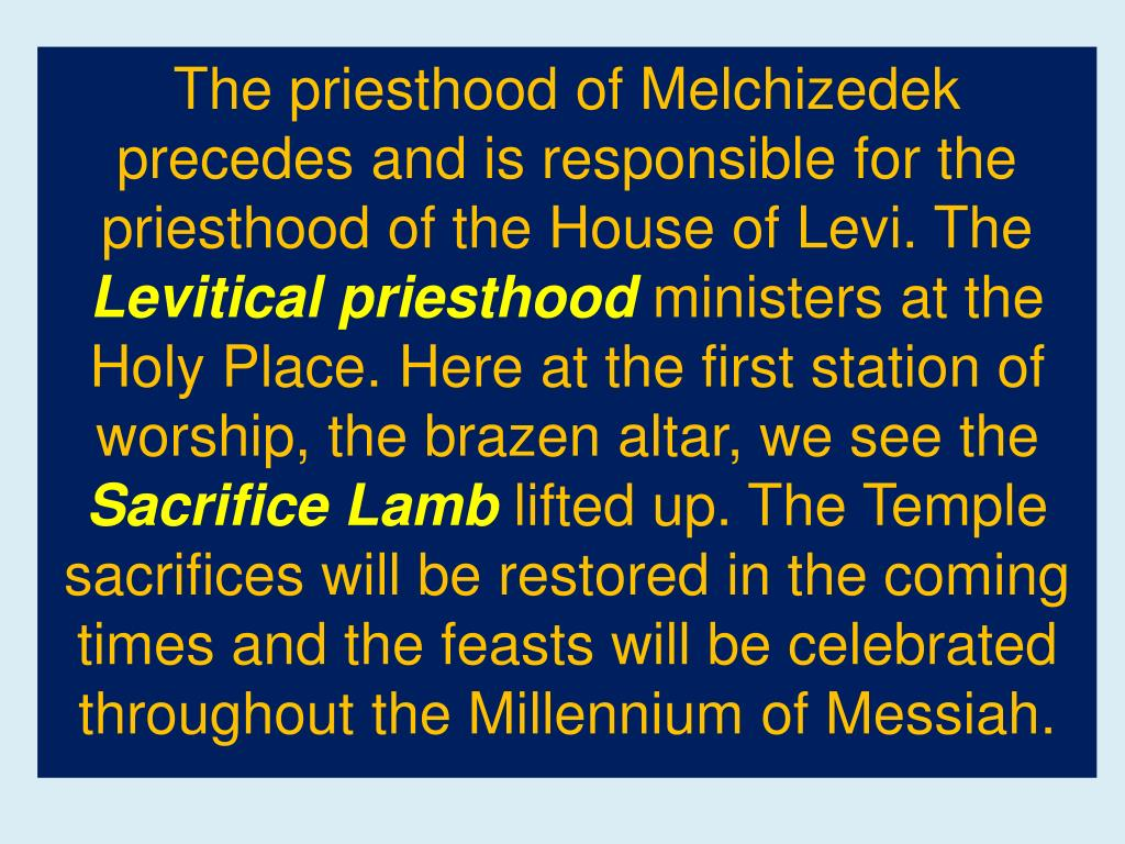 The priesthood of Melchizedek precedes and is responsible for the priesthood of the House of Levi. The