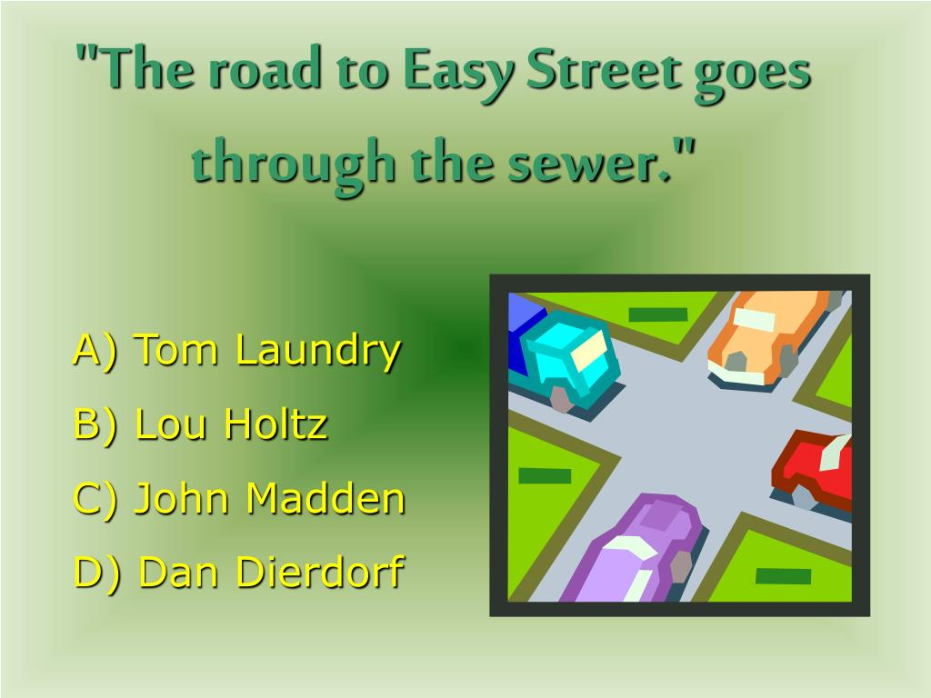 """The road to Easy Street goes through the sewer."""