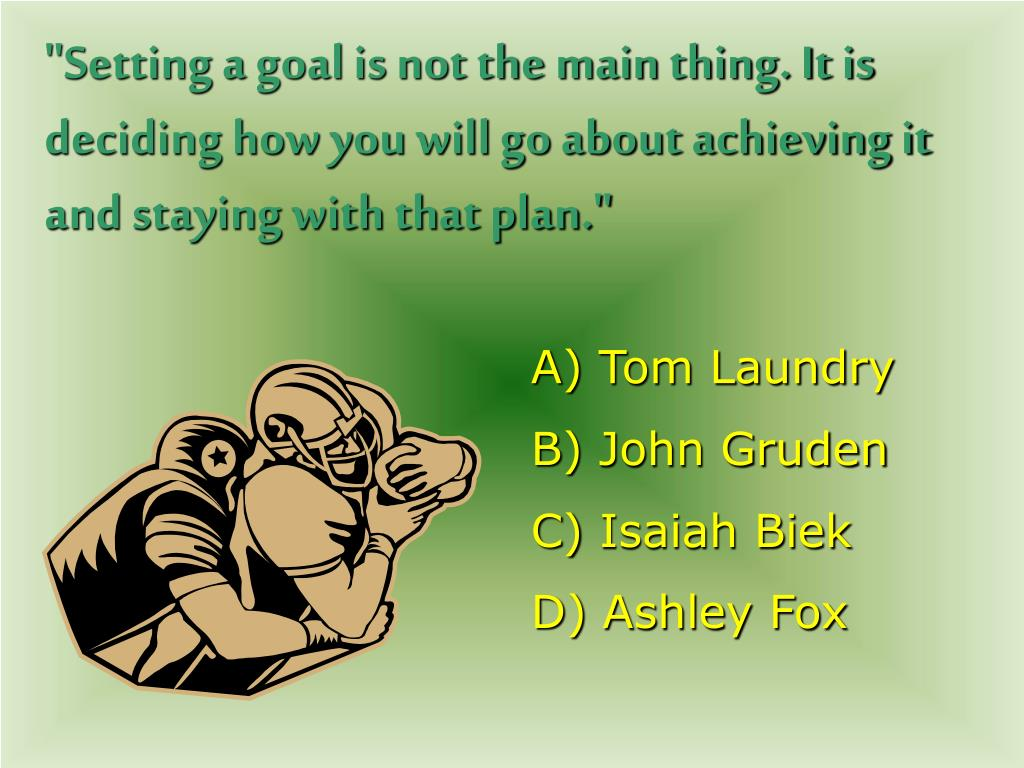 """Setting a goal is not the main thing. It is deciding how you will go about achieving it and staying with that plan."""