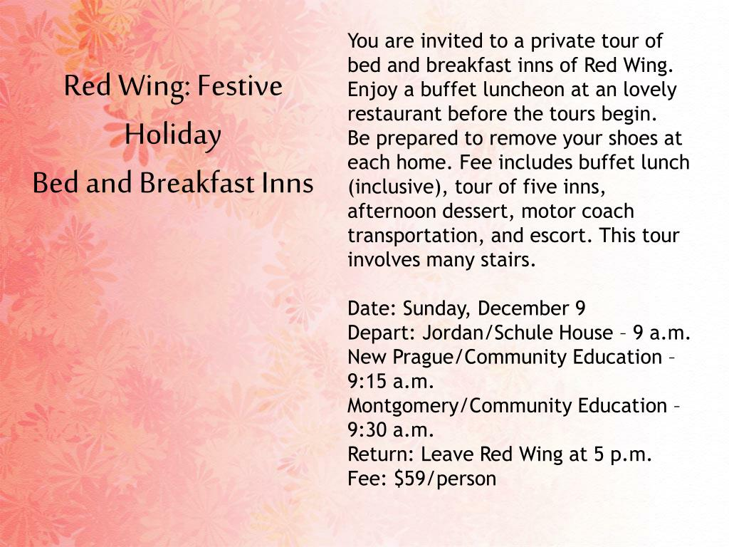 You are invited to a private tour of bed and breakfast inns of Red Wing. Enjoy a buffet luncheon at an lovely restaurant before the tours begin.