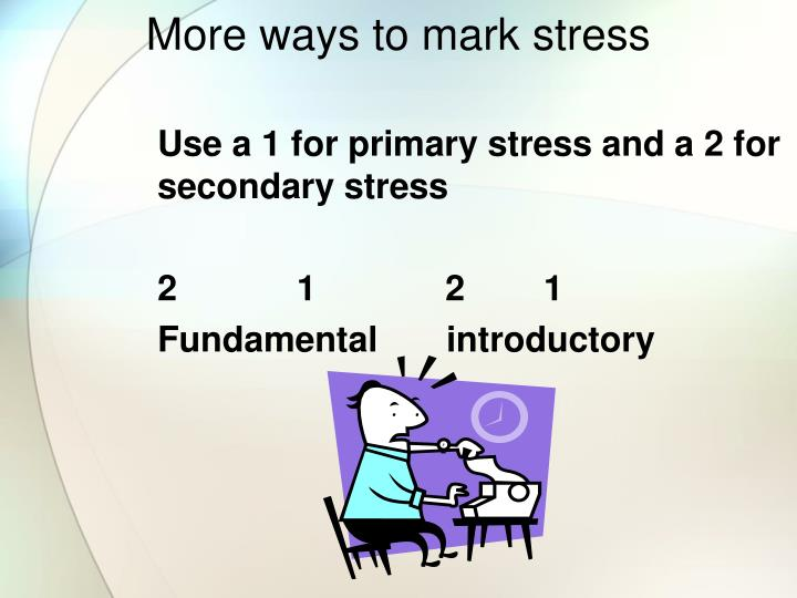 mark the stress in the following word Stress is part of the  how to teach sentence stress  have students on their own pull sentences from the same dialogue in their books and mark the stress.