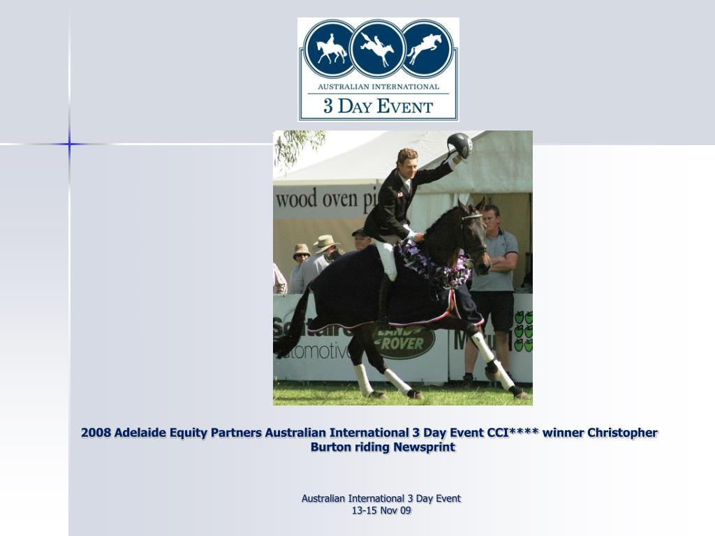 2008 Adelaide Equity Partners Australian International 3 Day Event CCI**** winner Christopher Burton riding Newsprint