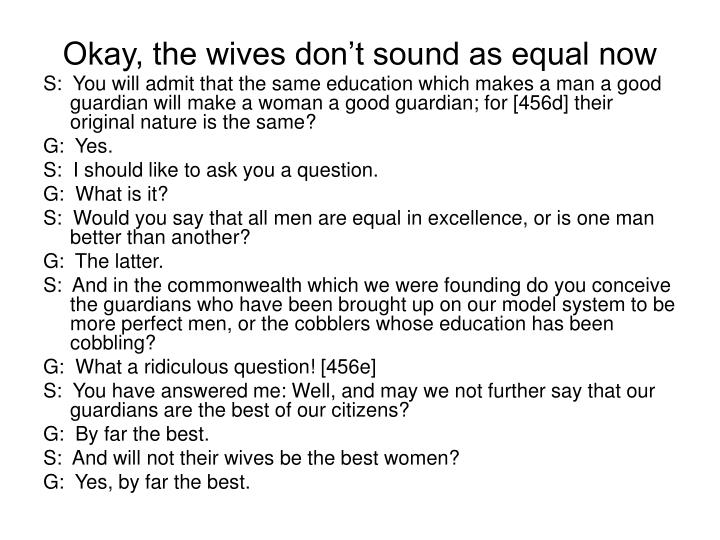 Okay, the wives don't sound as equal now