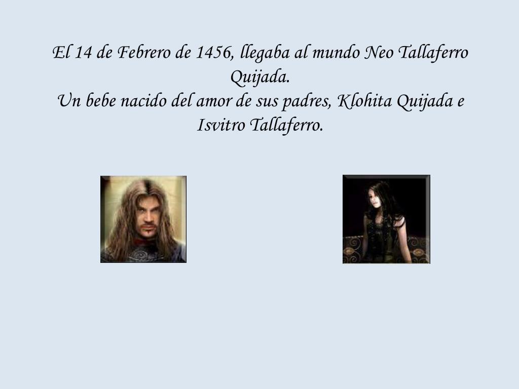 El 14 de Febrero de 1456, llegaba al mundo Neo Tallaferro Quijada.