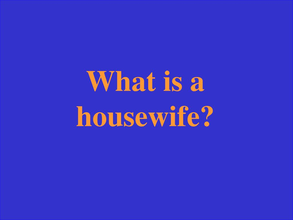 What is a housewife?