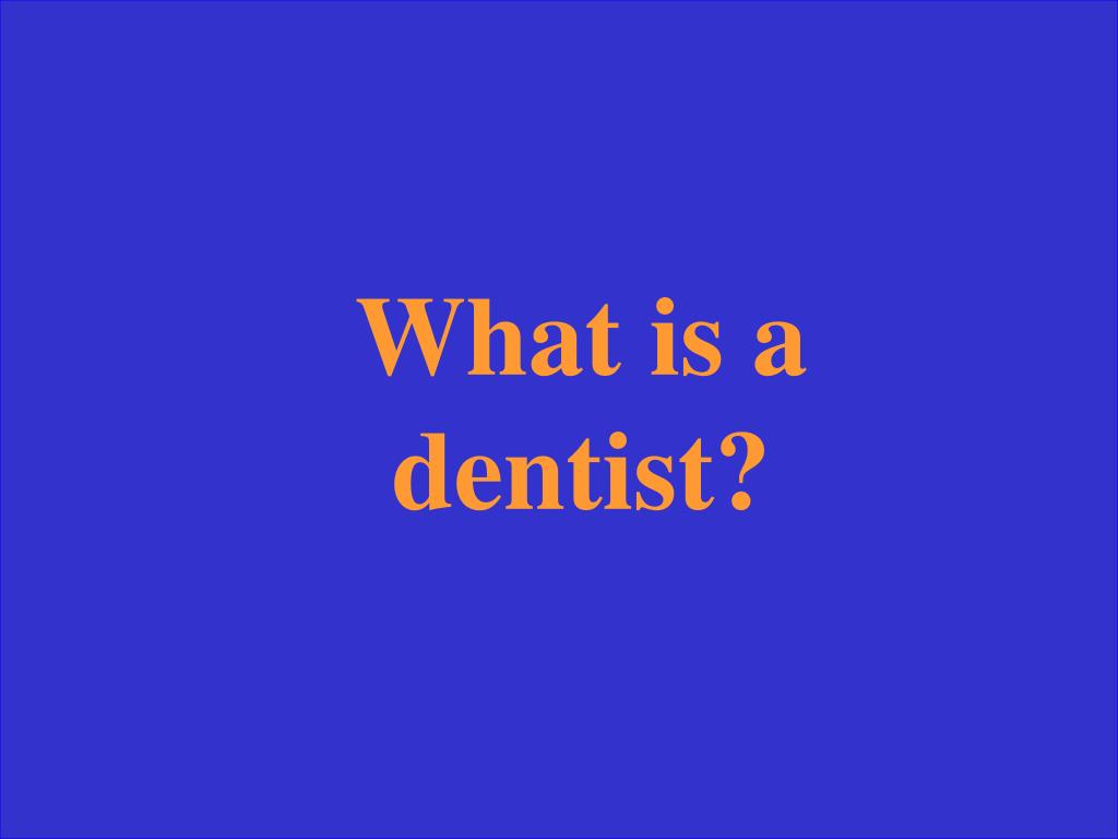 What is a dentist?